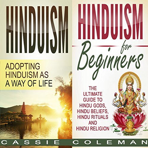 Hinduism     Adopting Hinduism as a Way of Life + The Ultimate Guide to Hindu Gods, Hindu Beliefs, Hindu Rituals and Hindu Religion              By:                                                                                                                                 Cassie Coleman                               Narrated by:                                                                                                                                 sangita chauhan                      Length: 2 hrs and 27 mins     34 ratings     Overall 4.5
