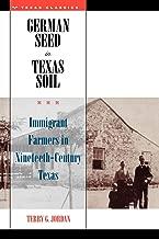 German Seed in Texas Soil: Immigrant Farmers in Nineteenth-Century Texas (Texas Classics)