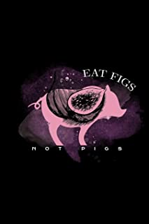 Eat Figs Not Pigs: Blank Cookbook Journal to Write in Recipes and Notes to Create Your Own Family Favorite Collected Culinary Recipes and Meals