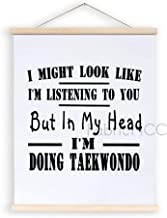 Magnetic Poster Frame, I Might Look Like I'm Listening to You But in My Head I'm Doing Taekwondo Hanging Canvas Wood Sign,...