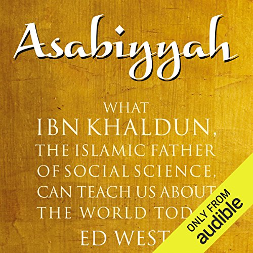 Asabiyyah     What Ibn Khaldun, the Islamic Father of Social Science, Can Teach Us About the World Today              By:                                                                                                                                 Ed West                               Narrated by:                                                                                                                                 P. J. Ochlan                      Length: 1 hr and 25 mins     22 ratings     Overall 4.5