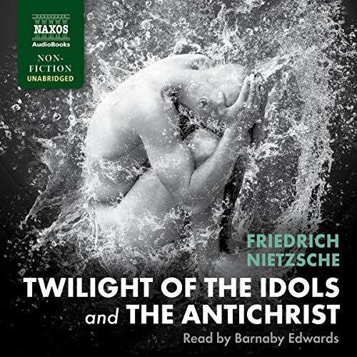Twilight of the Idols and The Antichrist                   Written by:                                                                                                                                 Friedrich Nietzsche                               Narrated by:                                                                                                                                 Barnaby Edwards                      Length: 7 hrs and 12 mins     Not rated yet     Overall 0.0