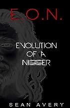 E.O.N.: Evolution Of a Nigger