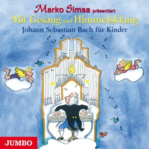 Mit Gesang und Himmelsklang: Johann Sebastian Bach für Kinder