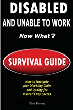DISABLED and UNABLE TO WORK - NOW WHAT?: Survival Guide