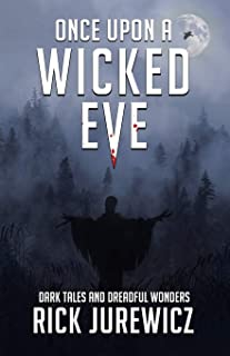 Once Upon a Wicked Eve: Dark Tales and Dreadful Wonders