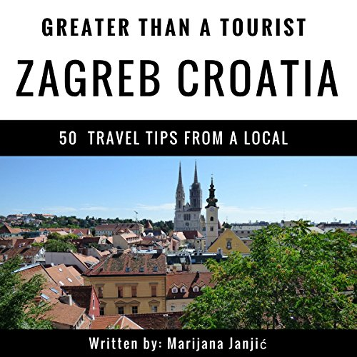 Greater Than a Tourist - Zagreb Croatia     50 Travel Tips from a Local              By:                                                                                                                                 Greater Than a Tourist,                                                                                        Marijana Janjić                               Narrated by:                                                                                                                                 Stephen Floyd                      Length: 57 mins     2 ratings     Overall 1.5