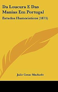 Da Loucura E Das Manias Em Portugal: Estudos Humoristicos (1871)