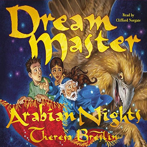 Dream Master: Arabian Nights                   By:                                                                                                                                 Theresa Breslin                               Narrated by:                                                                                                                                 Clifford Norgate                      Length: 4 hrs and 17 mins     Not rated yet     Overall 0.0