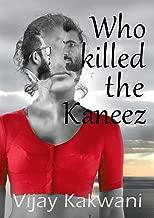 Who Killed the Kaneez?