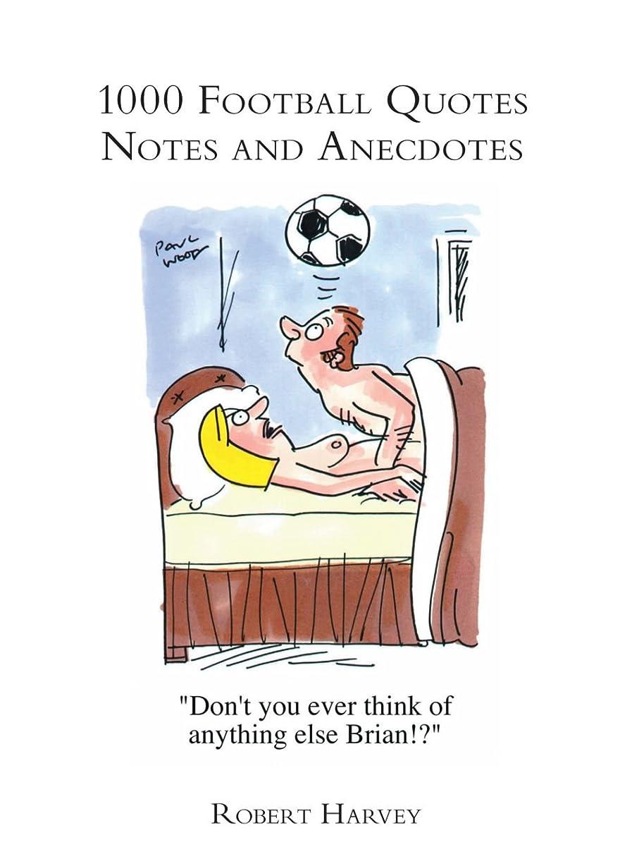 武装解除推進力暗殺者1000 Football Quotes, Notes and Anecdotes