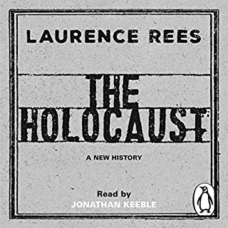 The Holocaust     A New History              By:                                                                                                                                 Laurence Rees                               Narrated by:                                                                                                                                 Jonathan Keeble                      Length: 19 hrs and 34 mins     387 ratings     Overall 4.8