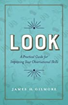 Look: A Practical Guide for Improving Your Observational Skills