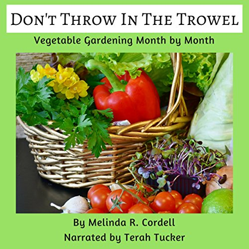 Don't Throw In the Trowel!: Vegetable Gardening Month by Month audiobook cover art