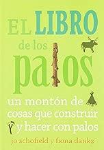 El libro de los palos: Un montón de cosas que construir y hacer con palos (Spanish Edition)