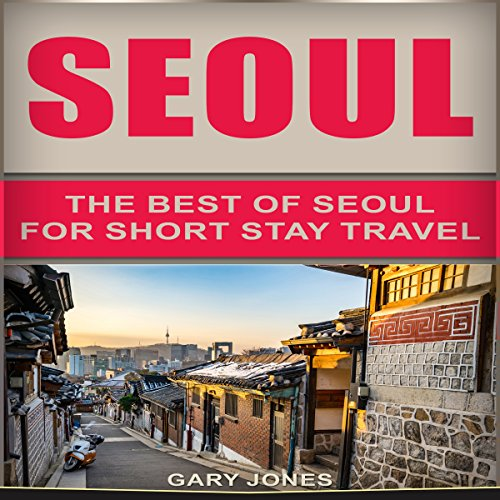 Seoul: The Best of Seoul for Short Stay Travel audiobook cover art