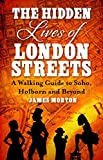 The Hidden Lives of London Streets: A Walking Guide to Soho, Holborn and Beyond (English Edition)