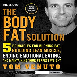 The Body Fat Solution     Five Principles for Burning Fat, Building Lean Muscle, Ending Emotional Eating, and Maintaining Your Perfect Weight              By:                                                                                                                                 Tom Venuto                               Narrated by:                                                                                                                                 L. J. Ganser                      Length: 10 hrs and 1 min     510 ratings     Overall 4.1