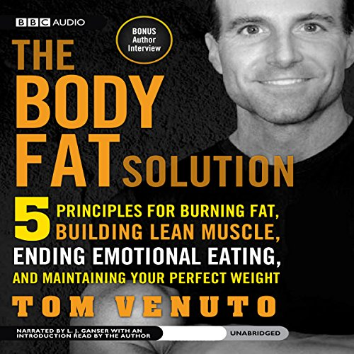 The Body Fat Solution     Five Principles for Burning Fat, Building Lean Muscle, Ending Emotional Eating, and Maintaining Your Perfect Weight              By:                                                                                                                                 Tom Venuto                               Narrated by:                                                                                                                                 L. J. Ganser                      Length: 10 hrs and 1 min     3 ratings     Overall 3.0