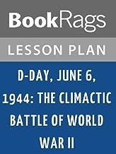 Lesson Plans D-Day, June 6, 1944: The Climactic Battle of World War II