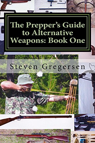 The Prepper\'s Guide to Alternative Weapons: Book One: Muzzleloaders, Crossbows, Airguns, Bows (English Edition)
