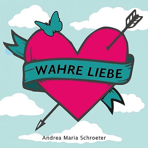 Wahre Liebe von Andrea Maria Schroeter
