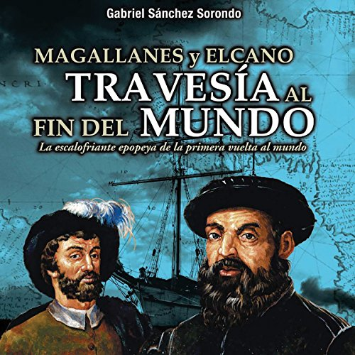 Magallanes y Elcano: travesía al fin del mundo [Magellan and Elcano: crossing to the end of the world] audiobook cover art