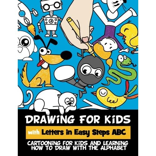 Drawing for Kids with Letters in Easy Steps ABC: Cartooning for Kids and Learning How to Draw with the Alphabet: Volume 1 Paperback – 6 Mar 2016