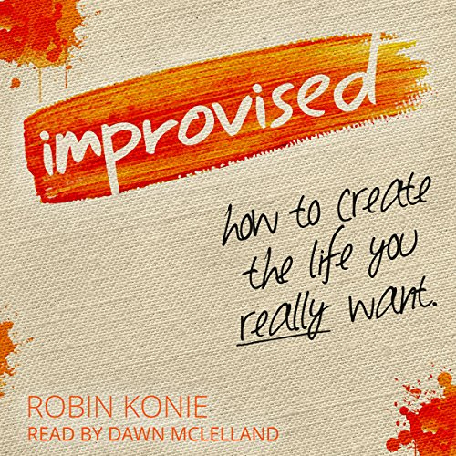 Improvised: How to Create the Life You Really Want audiobook cover art