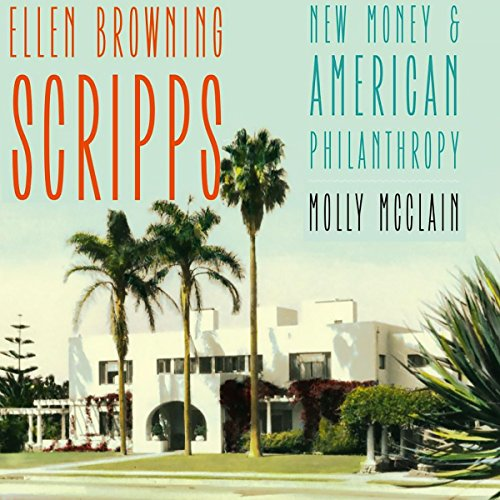 Ellen Browning Scripps: New Money and American Philanthropy audiobook cover art