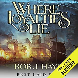 Where Loyalties Lie     Best Laid Plans, Book 1              By:                                                                                                                                 Rob J. Hayes                               Narrated by:                                                                                                                                 Gerard Doyle                      Length: 13 hrs and 34 mins     26 ratings     Overall 4.3