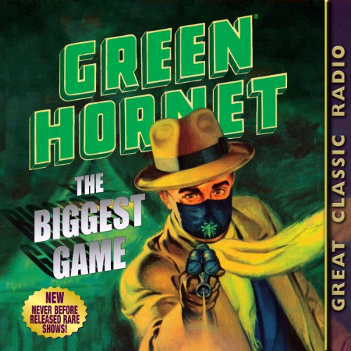 Green Hornet     The Biggest Game              By:                                                                                                                                 Fran Striker,                                                                                        Dan Beattie                               Narrated by:                                                                                                                                 Al Hodge,                                                                                        Raymond Toyo,                                                                                        Gilbert Shea,                   and others                 Length: 9 hrs and 45 mins     Not rated yet     Overall 0.0