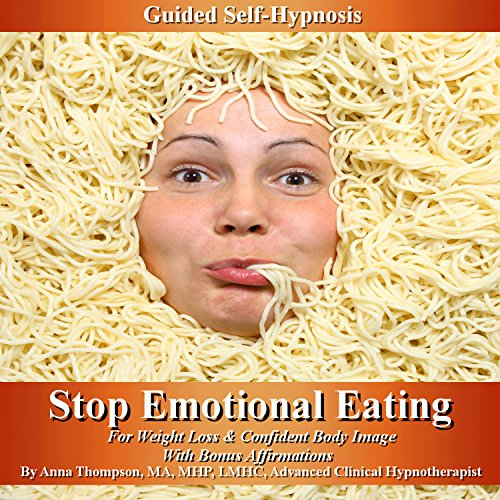 Stop Emotional Eating Guided Self Hypnosis: For Weight Loss & Confident Body Image with Bonus Affirmations cover art