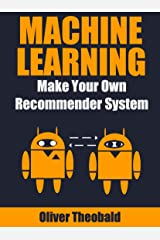 Machine Learning: Make Your Own Recommender System (Machine Learning From Scratch Book 3) Kindle Edition