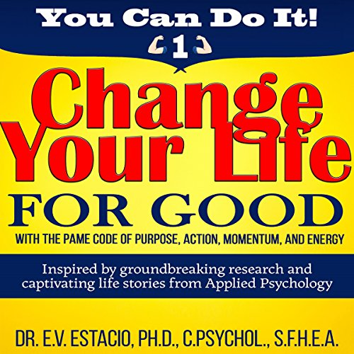 Couverture de Change Your Life for Good with the PAME Code of Purpose, Action, Momentum, and Energy