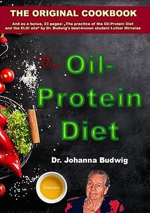 The Oil-Protein Diet cookbook: The Original Oil-Protein Diet Cookbook from Dr. Johanna Budwig. (English Edition)