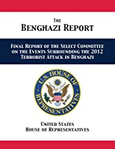 The Benghazi Report: Final Report of the Select Committee on the Events Surrounding the 2012 Terrorist Attack in Benghazi