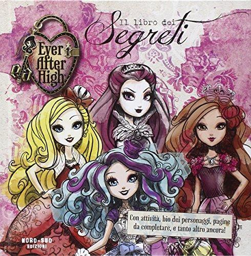 Il libro dei segreti. Ever After High. Ediz. illustrata