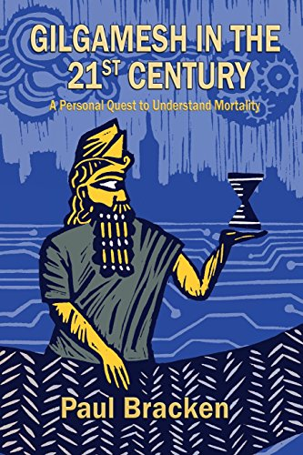 Book: Gilgamesh in the 21st Century - A Personal Quest to Understand Mortality by Paul Bracken