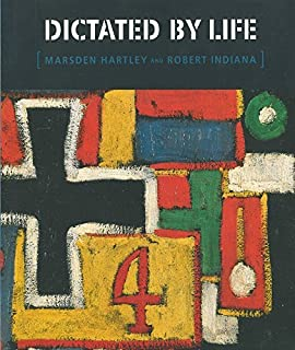 Dictated by Life: Marsden Hartley's German Paintings and Robert Indiana's Hartley Elegies