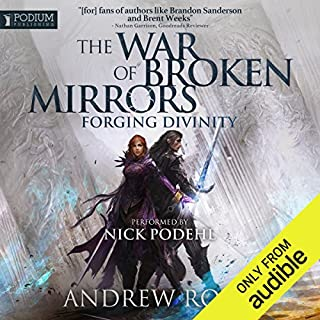 Forging Divinity     The War of Broken Mirrors, Book 1              Auteur(s):                                                                                                                                 Andrew Rowe                               Narrateur(s):                                                                                                                                 Nick Podehl                      Durée: 12 h et 10 min     30 évaluations     Au global 4,5