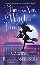There's a New Witch in Town: A Holiday Hills Witch Cozy Mystery (The Holiday Hills Witch Cozy Mystery Series)