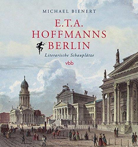 E.T.A. Hoffmanns Berlin: LiterarischeSchauplätze by Michael Bienert (2015-11-09)