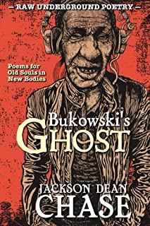 Bukowski's Ghost: Poems for Old Souls in New Bodies