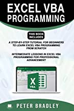 EXCEL VBA PROGRAMMING :  This Book Includes :: A Step-by-Step Tutorial For Beginners To Learn Excel VBA Programming From Scratch and Intermediate ... VBA Programming For  Professional Advancement