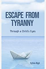 Escape From Tyranny: Through a Child's Eyes Kindle Edition