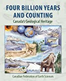 Four Billion Years and Counting: Canada's Geological Heritage - Robert Fensome