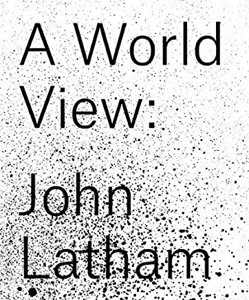 John Latham: A World View by Rita Donagh Amira Gad Richard Hamilton Katherine Jackson Elisa Kay Adam Kleinman Noa Latham David Toop Barbara Steveni Cally Spooner(2017-07-25)