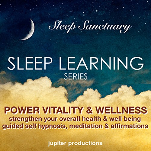 Power Vitality and Wellness, Strengthen Your Overall Health and Well Being: Sleep Learning, Guided Self Hypnosis, Meditation and Affirmations - Jupiter Productions cover art