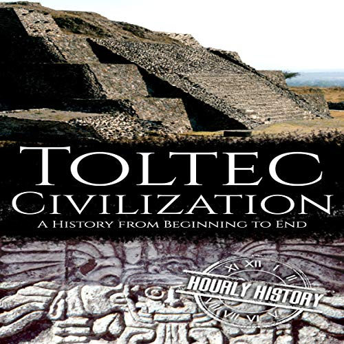 Toltec Civilization: A History from Beginning to End cover art